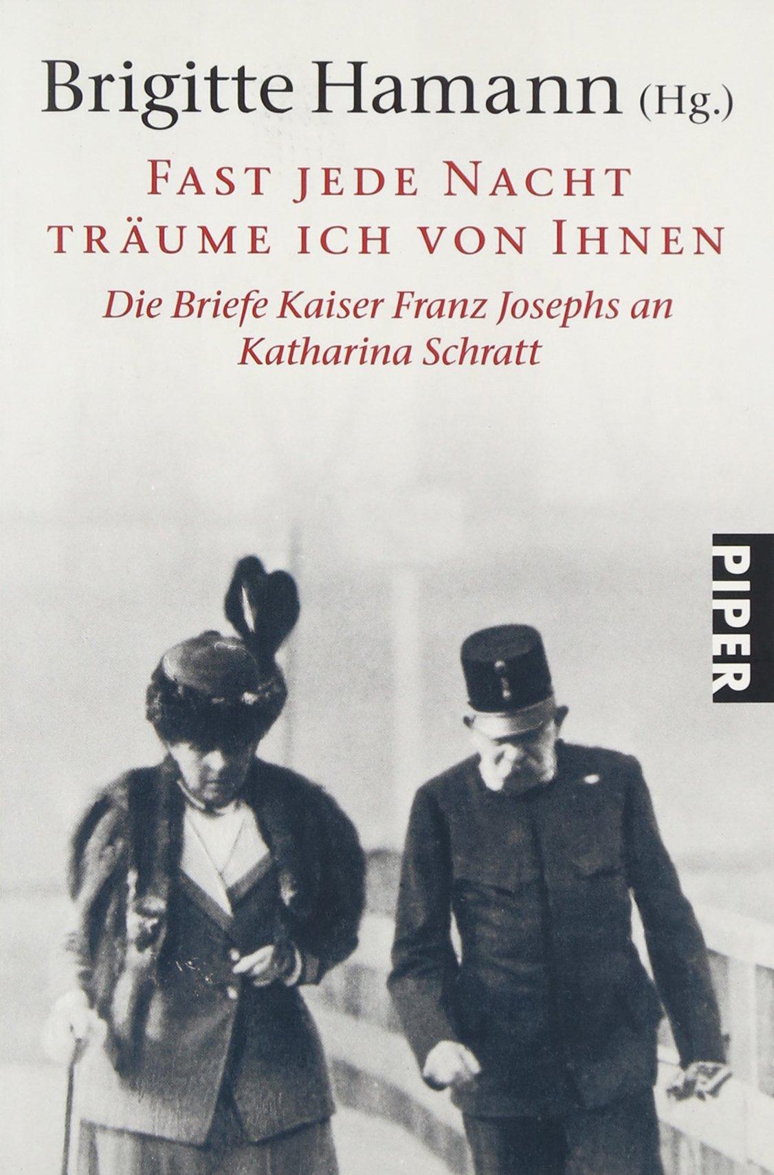 Fast jede Nacht träume ich von Ihnen: Die Briefe Kaiser Franz Josephs an<BR>Katharina Schratt