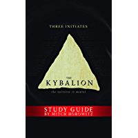 The Kybalion Study Guide: The Universe is Mental