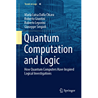 Quantum Computation and Logic: How Quantum Computers Have Inspired Logical Investigations (Trends in Logic Book 48)