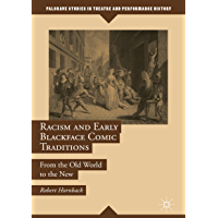 Racism and Early Blackface Comic Traditions: From the Old World to the New (Palgrave Studies in Theatre and Performance History) (English Edition)