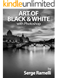 Art of Black & White with Photoshop: A Comprehensive Course on Professional Black and White Photography!