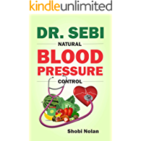 DR. SEBI NATURAL BLOOD PRESSURE CONTROL: How To Naturally Lower High Blood Pressure Down Through Dr. Sebi Alkaline Diet…