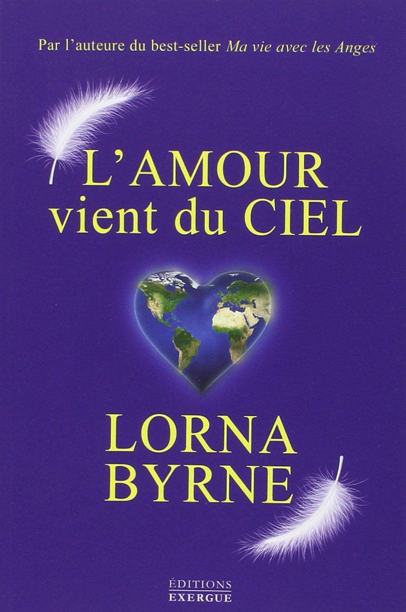 L'amour vient du ciel Broché – 20 février 2015 Lorna Byrne Olivier Vinet L' amour vient du ciel Exergue