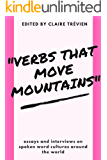"""""""Verbs that Move Mountains"""": Essays and Interviews on Spoken Word Cultures Around the World"""