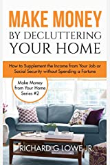 Make Money by Decluttering Your Home: How Supplement the Income from Your Job or Social Security Without Spending a Fortune (Earn Money from Home)