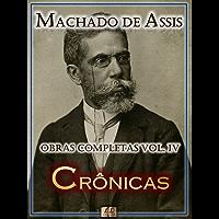 Crônicas de Machado de Assis - Obras Completas  [Ilustrado, Notas, Biografia com Análises e Críticas] - Vol. IV: Crônica (Obras Completas de Machado de Assis Livro 4)