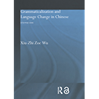 Grammaticalization and Language Change in Chinese: A formal view (Routledge Studies in Asian Linguistics) (English Edition)