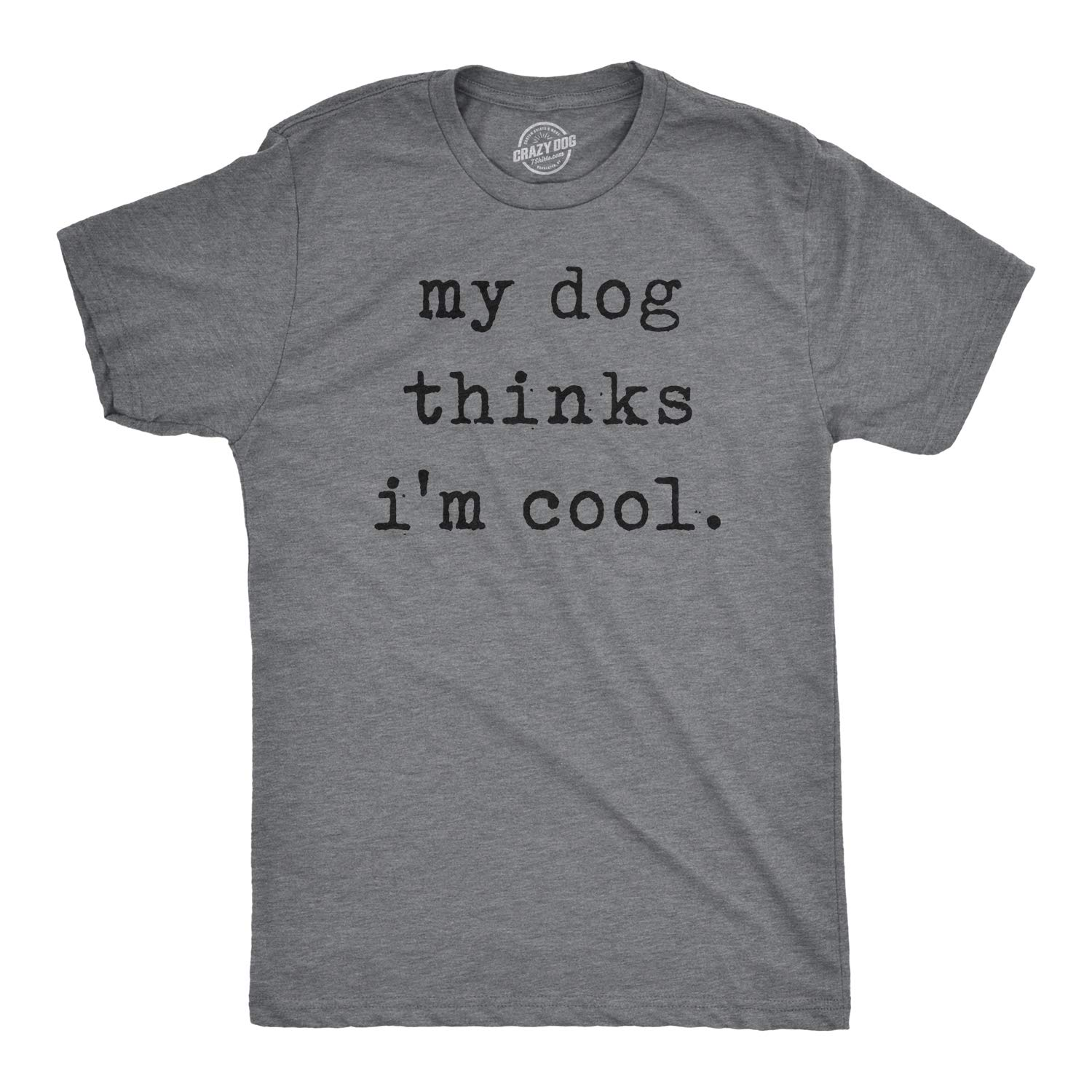 Mens My Dog Thinks Im Cool Tshirt Funny Pet Puppy Tee