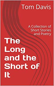 The Long and the Short of It: A Collection of Short Stories and Poetry