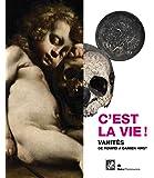 C'est la vie ! : Vanités de Pompéï à Damien Hirst