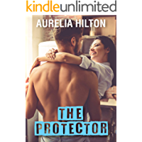 The Protector (A Hot & Steamy Aurelia Hilton's Romance Short Novel Book 27)