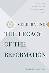 Celebrating the Legacy of the Reformation Kindle Edition