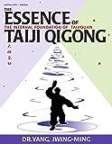 The Essence of Taiji Qigong: The Internal Foundation of Taijiquan (Martial Arts-Qigong)