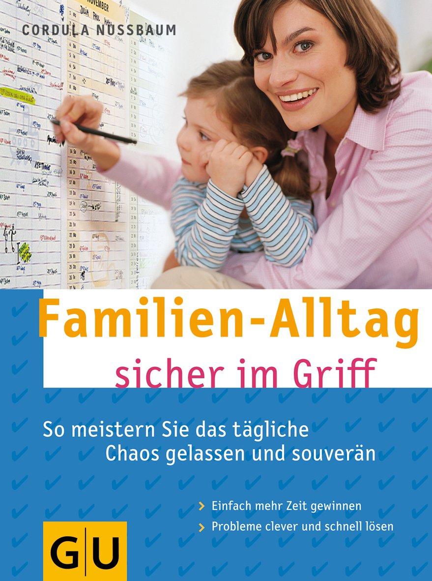 Familien-Alltag sicher im Griff: So meistern Sie das tägliche Chaos gelassen und souverän