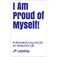 I Am Proud of Myself!: A Wonderful Journal for an Awesome Life (English Edition)