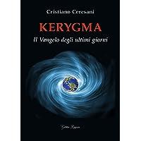 Kerygma. Il Vangelo degli ultimi giorni