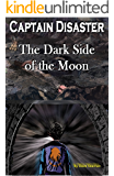 Captain Disaster: The Dark Side of the Moon