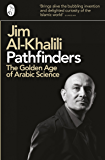 Pathfinders: The Golden Age of Arabic Science (English Edition)