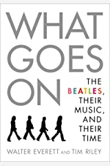 What Goes On: The Beatles, Their Music, and Their Time Kindle Edition