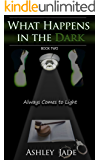 Always Comes To Light (What Happens In The Dark Book 2)