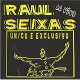 Raul Seixas - Ao Vivo, Único E Exclusivo
