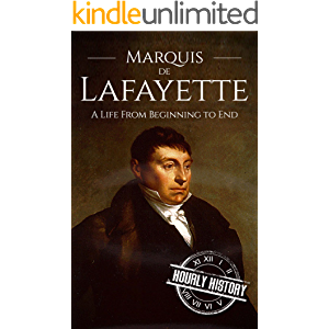 Marquis de Lafayette: A Life From Beginning to End (American Revolutionary War)