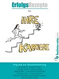 Erfolgsrezepte für Ihre Karriere: Impulse zur Neuorientierung