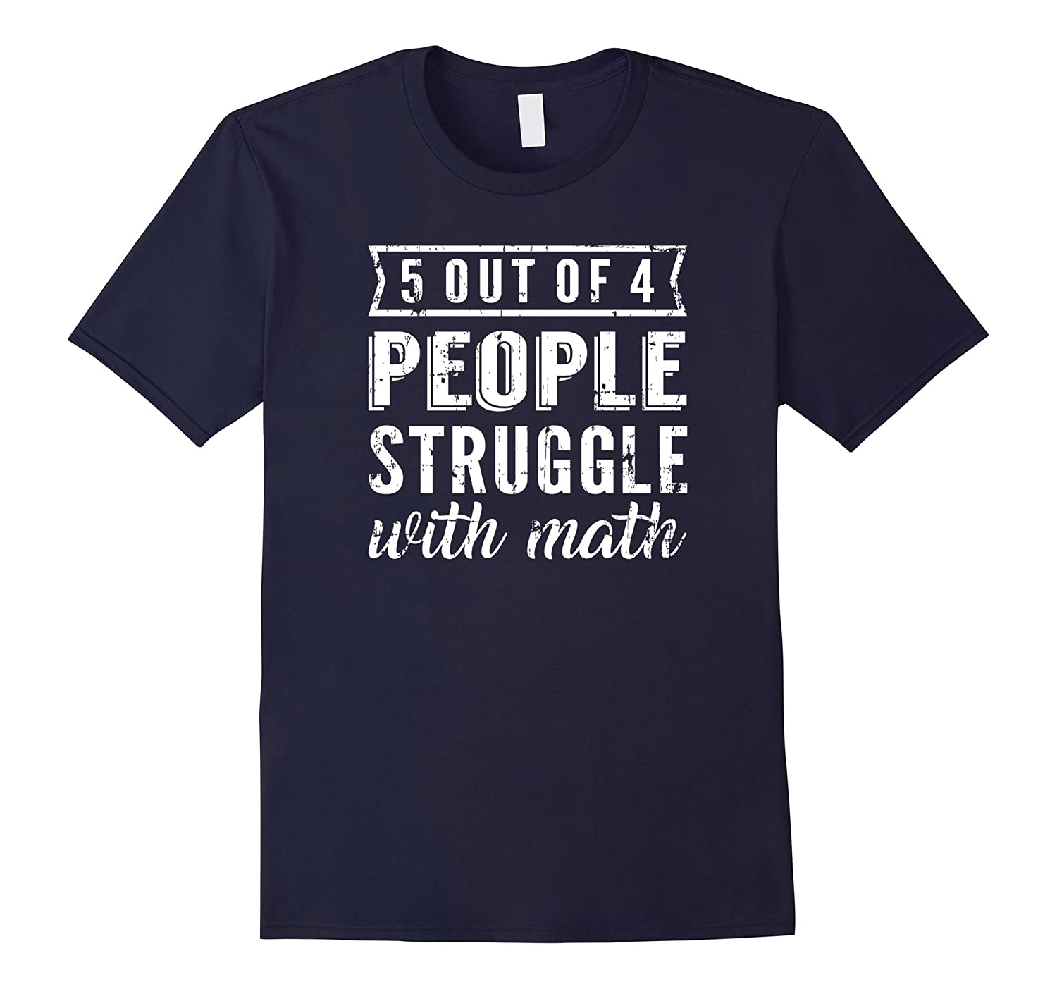 5 Out Of 4 People Struggle With Math T-shirt-PL