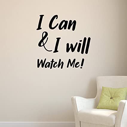 I Can I Will Watch Me Inspirational Quote Wall Art Vinyl Decal 23 X 23 Living Room Motivational Wall Art Decal Life Quote Vinyl Sticker
