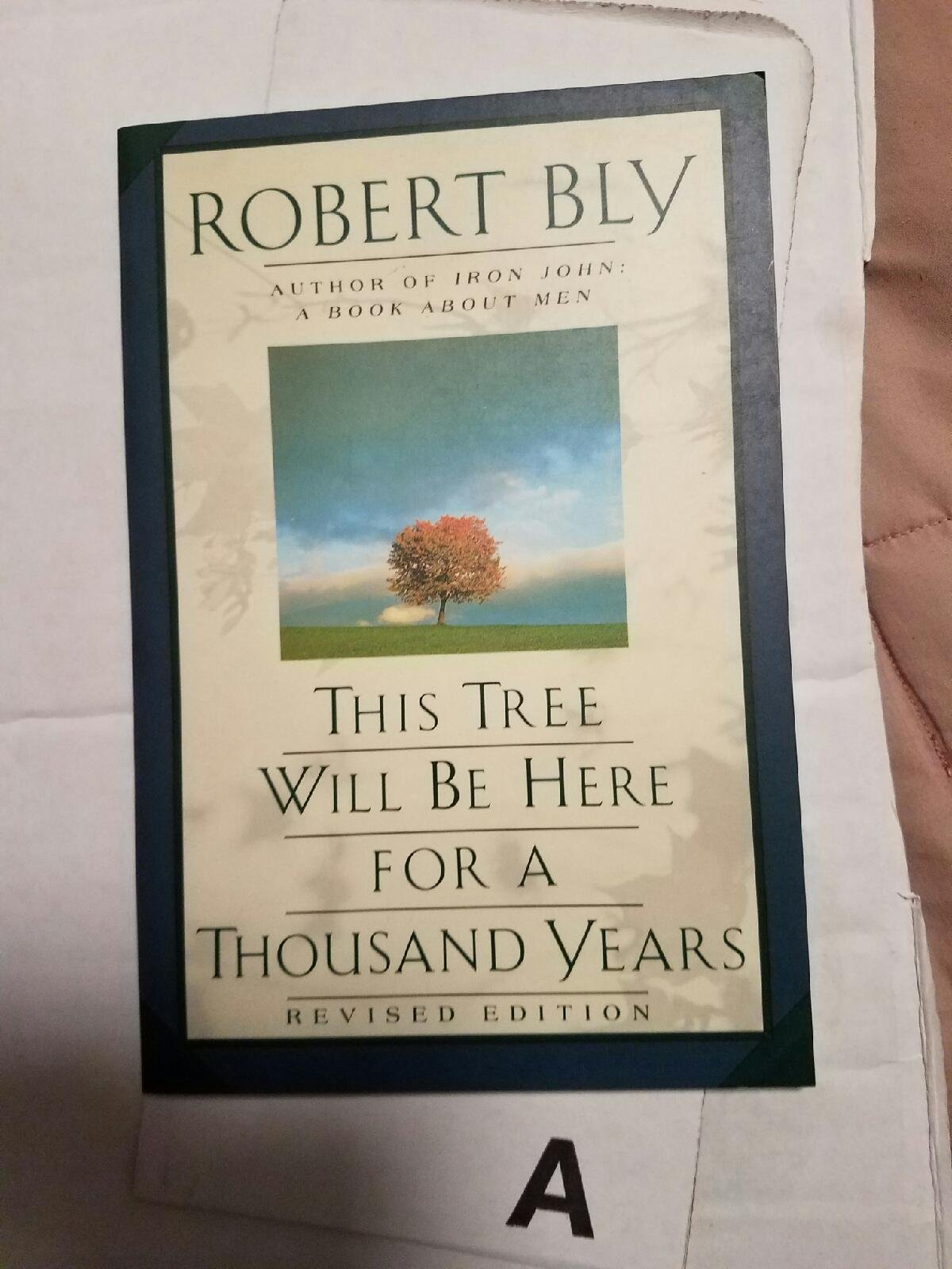 This Tree Will Be Here for a Thousand Years, Bly, Robert
