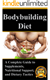 Bodybuilding Diet: A Complete Guide to Supplements, Nutritional Support and Dietary Tactics