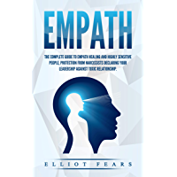 Empath: THE COMPLETE GUIDE TO EMPATH HEALING AND HIGHLY SENSITIVE PEOPLE, PROTECTION FROM NARCISSISTS DECLARING YOUR LEADERSHIP AGAINST TOXIC RELATIONSHIP. (English Edition)