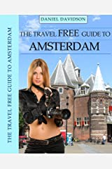 114 Free Things To Do In Amsterdam: The Best Free Museums, Sightseeing, Events, Music, Galleries, Outdoor Activities, Theatre, Family Fun, Festivals, Parades ... (Travel Free eGuidebooks Book 5) Kindle Edition