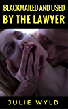 Blackmailed and Used by the Lawyer (English Edition)