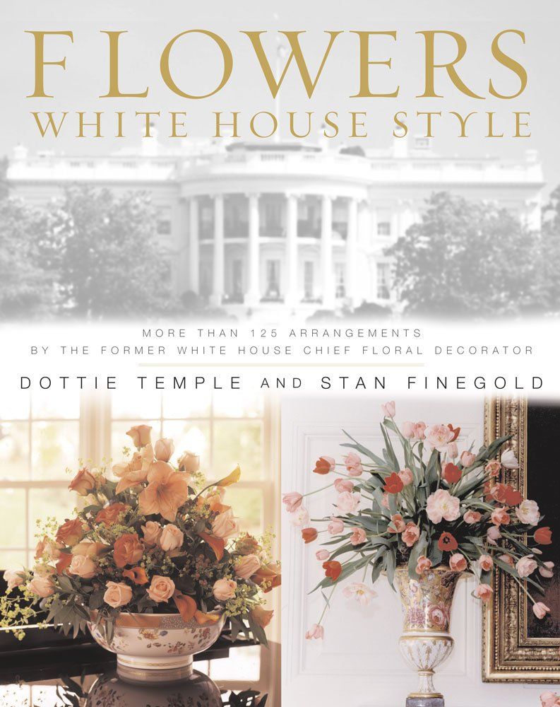 Flowers White House Style More Than 125 Arrangements By The Former