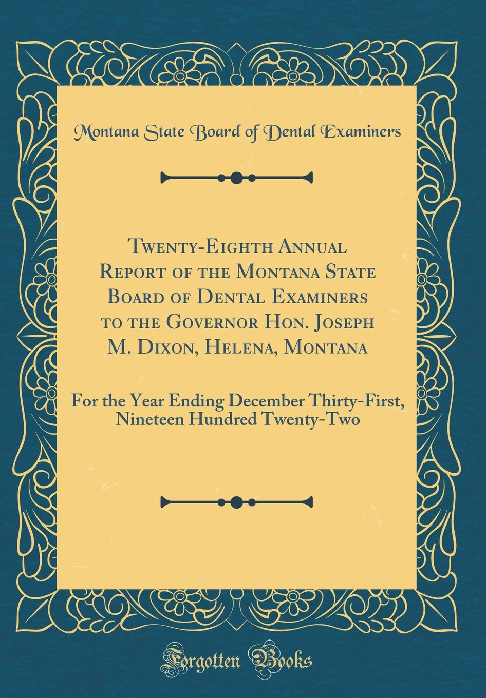 Read Online Twenty-Eighth Annual Report of the Montana State Board of Dental Examiners to the Governor Hon. Joseph M. Dixon, Helena, Montana: For the Year Ending ... Nineteen Hundred Twenty-Two (Classic Reprint) pdf