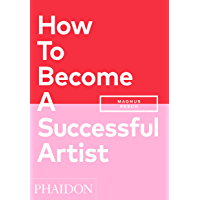 How To Become A Successful Artist (English Edition)