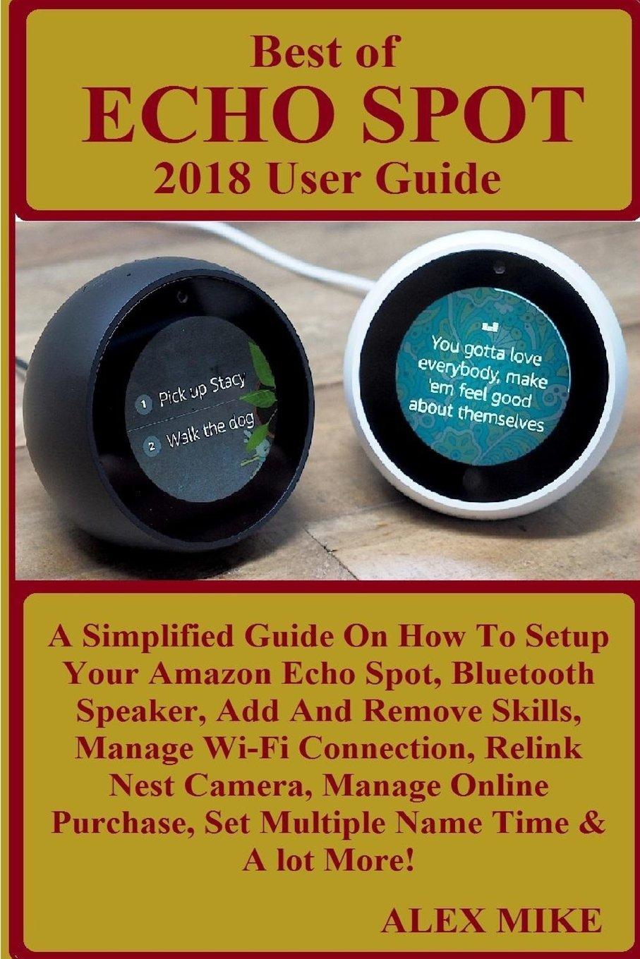 BEST OF ECHO SPOT 2018 User Guide: A Simplified Guide On How To Setup Your Amazon Echo Spot, Bluetooth Speaker, Add And Remove Skills, Manage Wi-Fi ... Set Multiple Name Time & A lot More! pdf