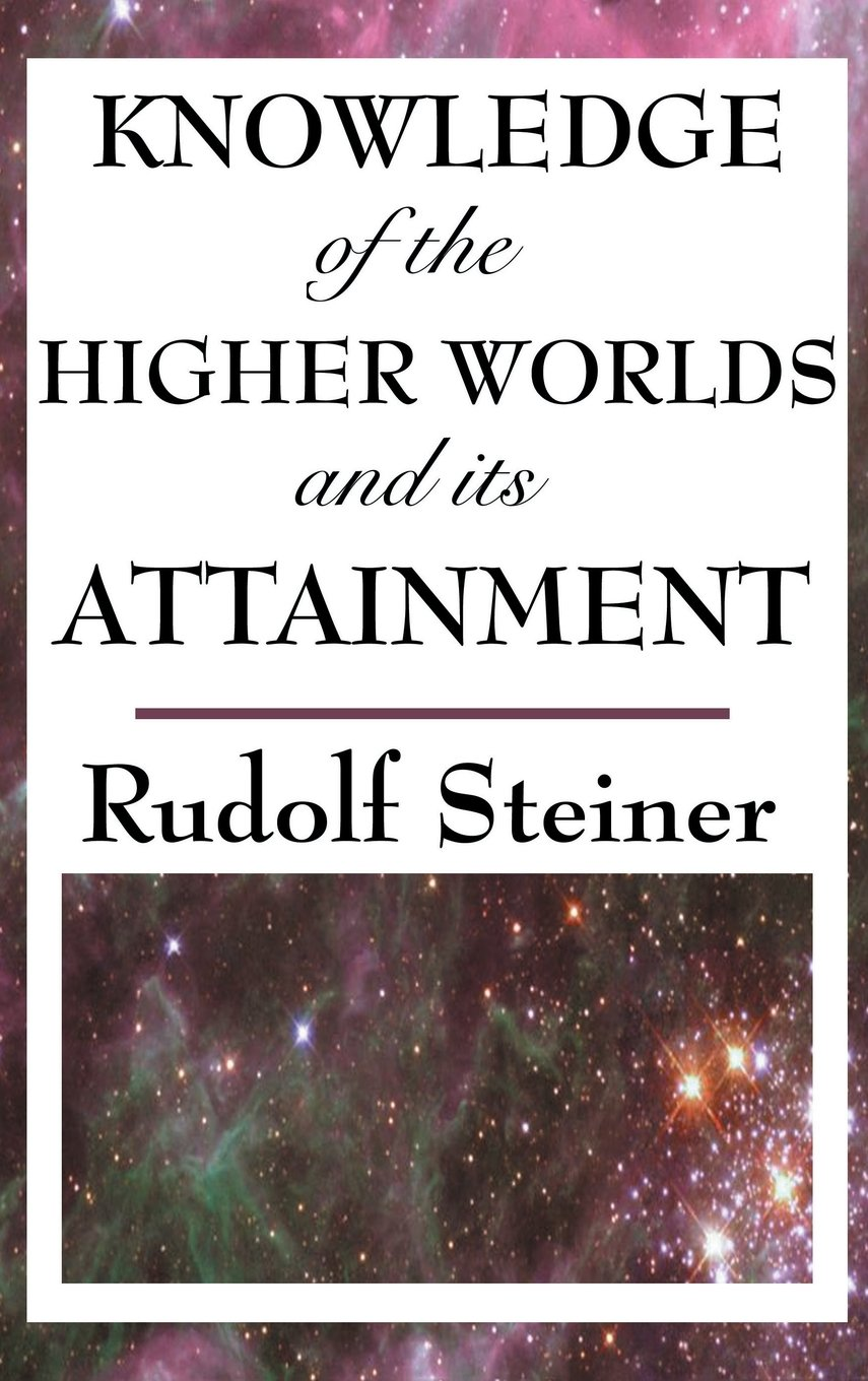 Knowledge of the Higher Worlds and Its Attainment ebook
