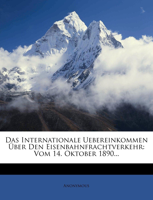 Das internationale Uebereinkommen über den Eisenbahnfrachtverkehr vom 14. Oktober 1890. (German Edition) PDF