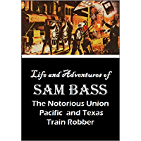 Life and Adventures of  Sam Bass, The Notorious Union Pacific and Texas Train Robber (1878)
