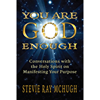 You Are God Enough: Conversations with the Holy Spirit on Manifesting Your Purpose (English Edition)