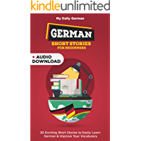 German Short Stories for Beginners: 30 Captivating Short Stories to Learn German & Grow Your Vocabulary the Fun Way! (Bilingual German 1) (German Edition)