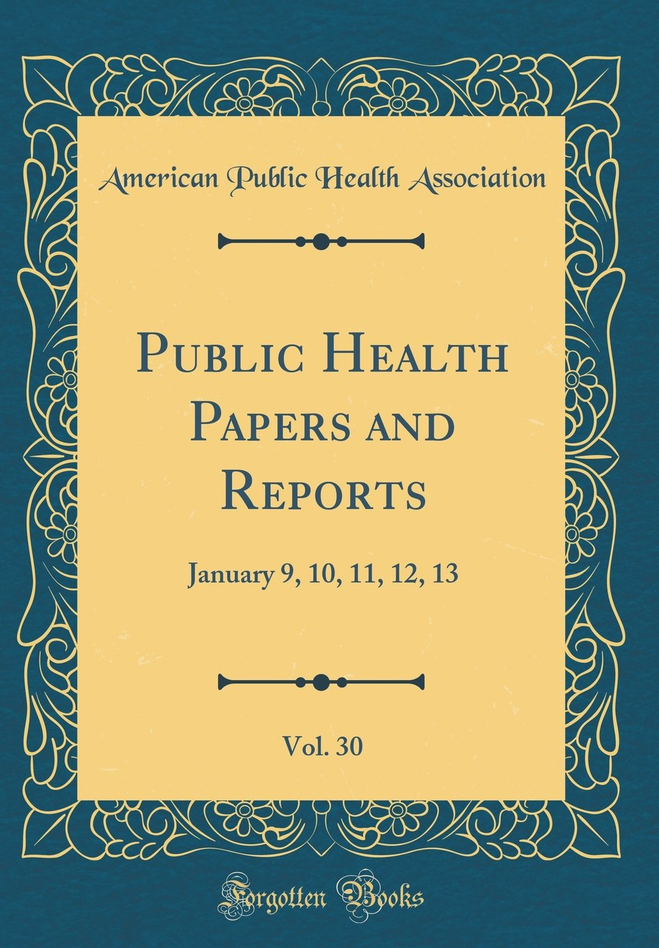 Public Health Papers and Reports, Vol. 30: January 9, 10, 11, 12, 13 (Classic Reprint) pdf