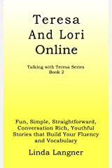 Teresa and Lori Online: Fun, Simple, Straightforward, Conversation Rich, Youthful Stories that Build Your Fluency and Vocabulary (Talking with Teresa Series Book 2)