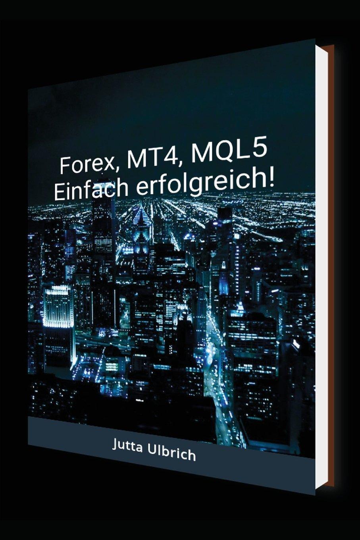 Forex, MT4, MQL5 - einfach erfolgreich! Taschenbuch – 29. Juli 2018 Jutta Ulbrich Independently published 1717967981 Wirtschaft International