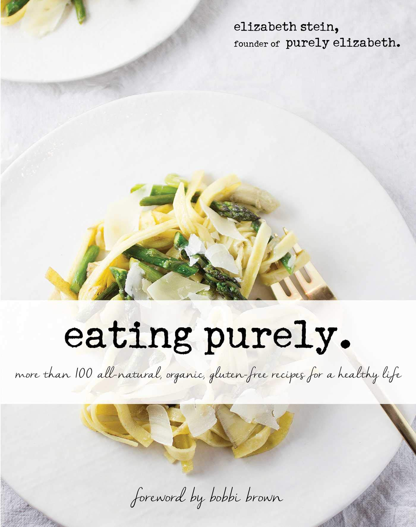 Eating Purely: More Than 100 All-Natural, Organic, Gluten-Free Recipes for a Healthy Life by Skyhorse