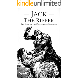 Jack the Ripper: The Story of the Whitechapel Murderer (Biographies of Serial Killers Book 4)