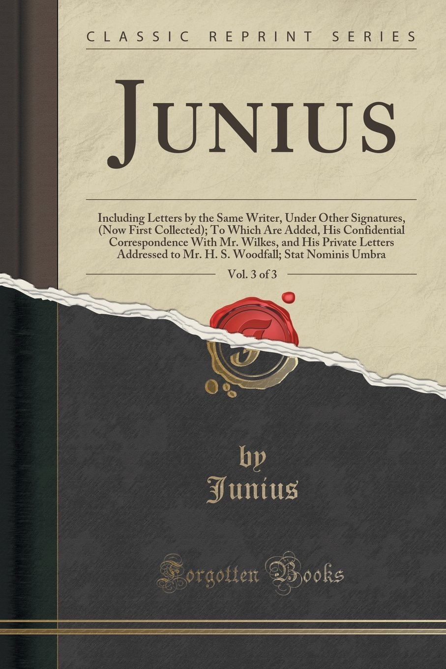 Download Junius, Vol. 3 of 3: Including Letters by the Same Writer, Under Other Signatures, (Now First Collected); To Which Are Added, His Confidential ... to Mr. H. S. Woodfall; Stat Nominis Umbra pdf epub