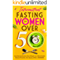 Intermittent Fasting for Women Over 50: Every Burning Question About Weight Loss, Mental Health, Disease Prevention…